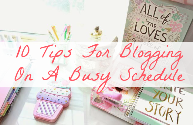 Tips For Blogging On A Busy Schedule