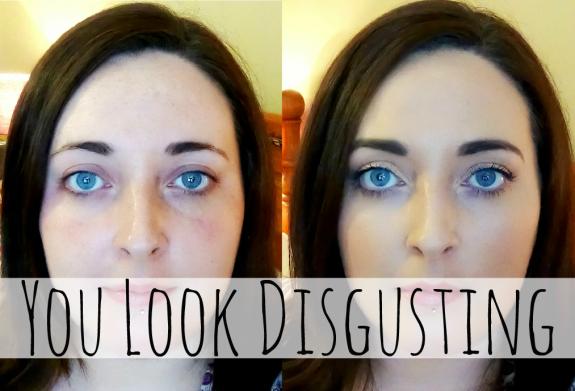 You Look Disgusting