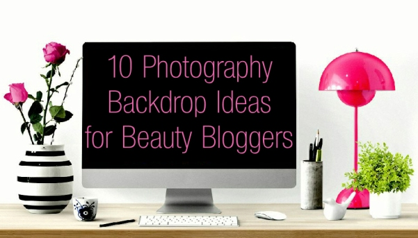 10 Photography Background Ideas for Beauty Bloggers