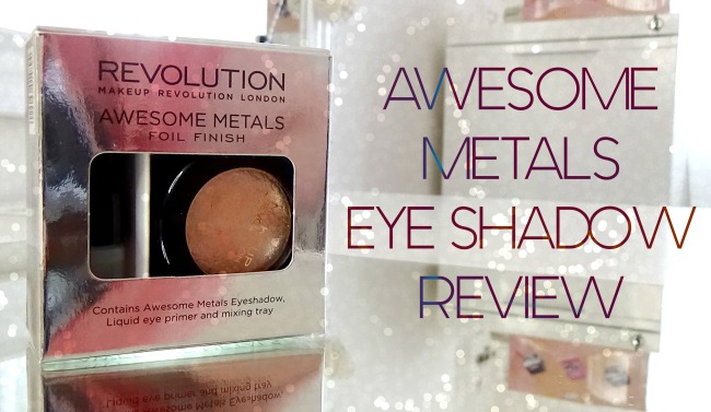 Makeup Revolution Awesome Metals Foil Finish Eyeshadow Review