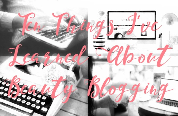 10 Things I've Learned About Beauty Blogging