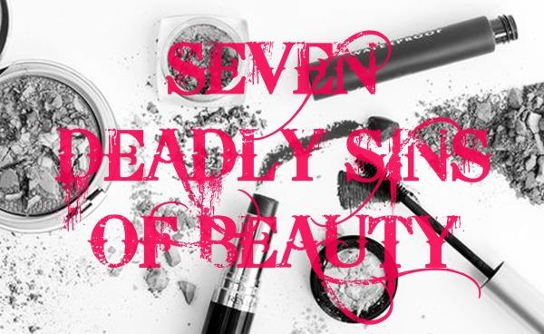 Seven Deadly Sins Of Beauty