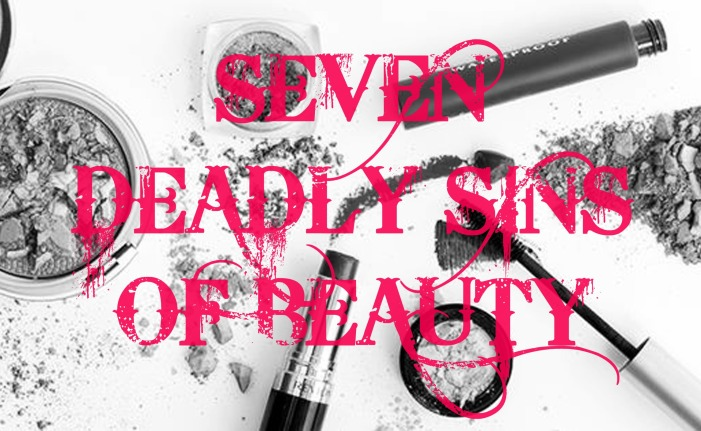 Seven Deadly Sins Of Beauty