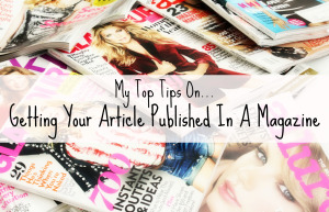 Top Tips On Getting Your Article Published In Magazines